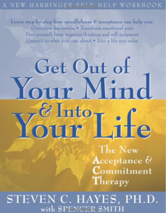 get out of your mind and into your life - Steven Hayes