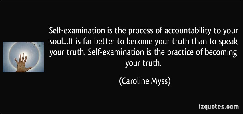 quote-self-examination-is-the-process-of-accountability-to-your-soul-it-is-far-better-to-become-your-caroline-myss-255177