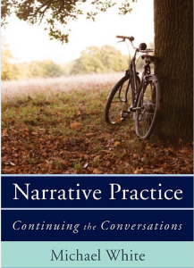 Narrative Practice: Continuing the Conversations by Michael White