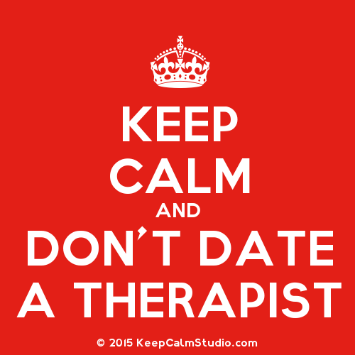 Why You Shouldn't Date Me Or Any Other Therapists